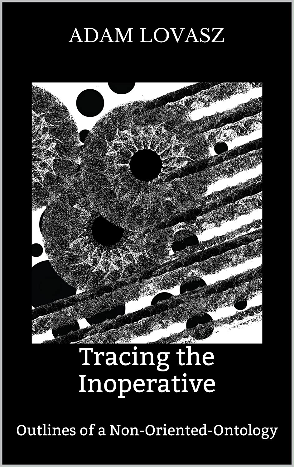 Image result for Ádám Lovász, Tracing the Inoperative: Outlines of a Non-Oriented-Ontology,