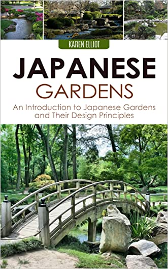 Japanese Gardens: An Introduction to Japanese Gardens and Their Design Principles (Japanese Gardens, Japanese Garden Designs, DIY Japanese Gardening, Japanese ... Japanese Landscape Design Book 1)