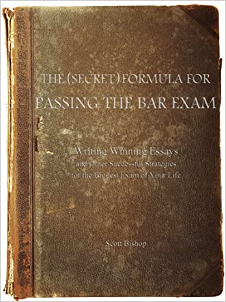 The (Secret) Formula for Passing the Bar Exam: Writing Winning Essays and Other Successful Strategies for the Biggest Exam of Your Life