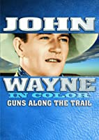 John Wayne: Guns Along The Trail (In Color)