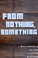 From Nothing, Something