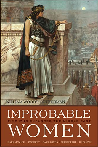 Improbable Women: Five Who Explored the Middle East (Contemporary Issues in the Middle East) written by William Woods Cotterman