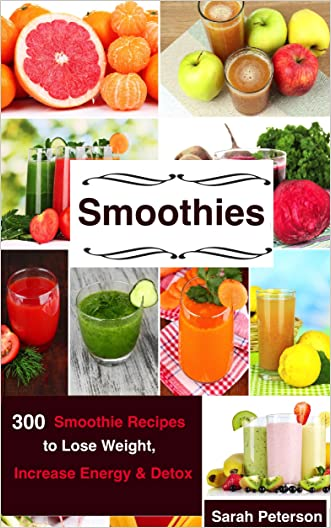 Smoothies: 450 Smoothie Recipes to Lose Weight, Increase Energy & Detox