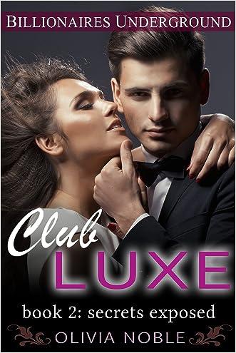 Club Luxe 2: Secrets Exposed (Billionaires Underground : Club Luxe)