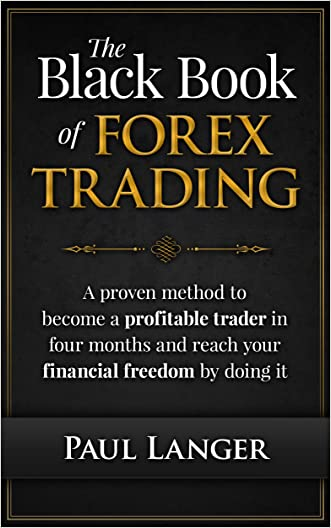 The Black Book of Forex Trading: (w/ Bonus Video Content) A Proven Method to Become a Profitable Forex Trader in Four Months and Reach Your Financial Freedom by Doing it  (Forex Trading)