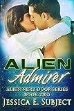 Alien Admirer: SciFi Alien Romance (Alien Next Door Book 2)