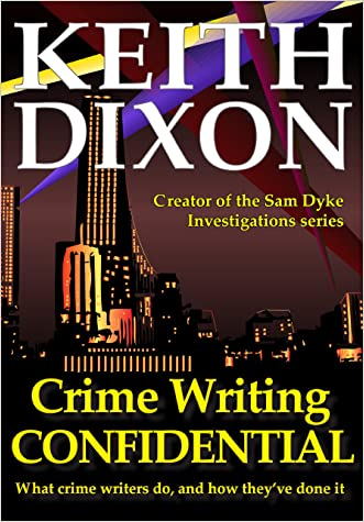 Crime Writing Confidential - What Crime Writers Do, and How They've Done It