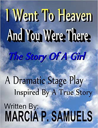 I Went To Heaven And You Were There: A Dramatic Stage Play - Inspired By A True Story written by Marcia P. Samuels