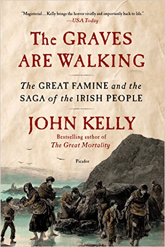 The Graves Are Walking: The Great Famine and the Saga of the Irish People written by John Kelly