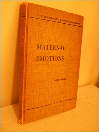 Maternal Emotions : A Study of Women't Feelings Toward Menstruation, Pregnancy, Childbirth, Breast feeding, Infant Care, and Other Aspects of Their Femininity written by N Newton