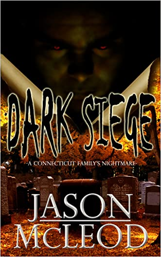Dark Siege: A Connecticut Family's Nightmare (Dark Siege Series Book 1)
