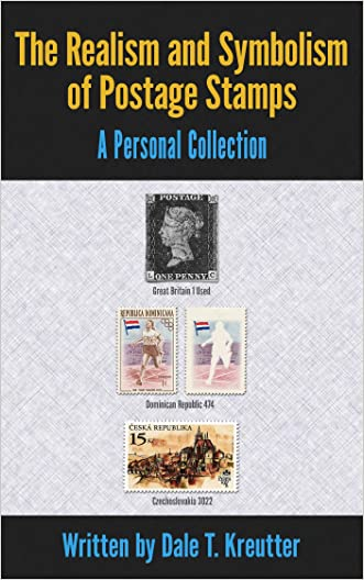 The Realism and Symbolism of Postage Stamps: A Personal Collection written by Dale Kreutter