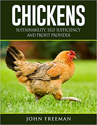Chickens: Sustainability, Self Sufficiency and Profit Provider (How to raise chickens)