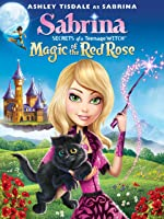 SABRINA SECRETS OF A TEENAGE WITCH: MAGIC OF THE RED ROSE