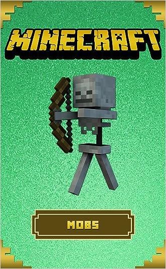 Minecraft: The Ultimate Mobs Handbook: (Essential Minecraft Guides)