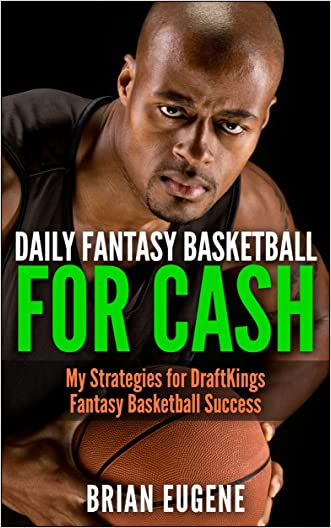 Daily Fantasy Basketball for Cash: My Strategies for DraftKings Fantasy Basketball Success written by Brian Eugene