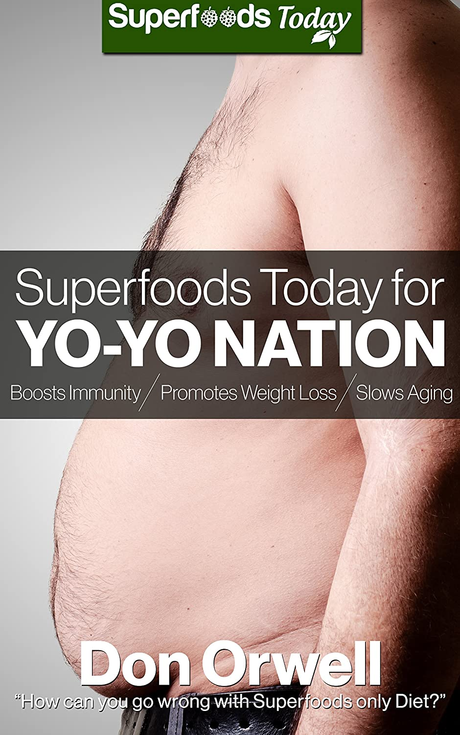 Superfoods Today for YO-YO Nation: Lose Weight, Boost Energy, Fix your Hormone Imbalance... by Don Orwell