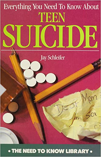 Everything You Need to Know About Teen Suicide (Need to Know Library)
