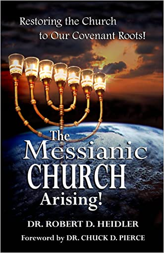 The Messianic Church Arising: Restoring the Church to Our Covenant Roots!