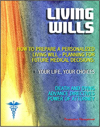 Living Wills: VA Guide on How to Prepare a Personalized Living Will, Planning for Medical Decisions - Your Life, Your Choices - Choices About Death and Dying, Advance Directive, Power of Attorney