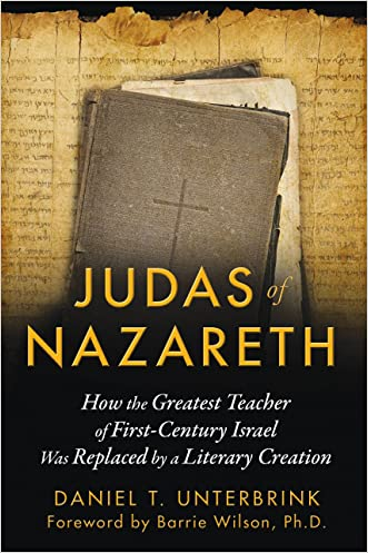 Judas of Nazareth: How the Greatest Teacher of First-Century Israel Was Replaced by a Literary Creation