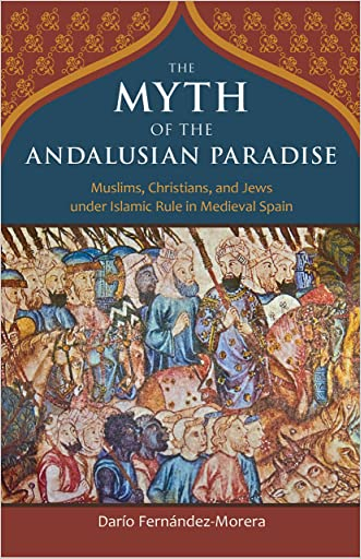 The Myth of the Andalusian Paradise written by Dar%C3%ADo Fern%C3%A1ndez-Morera