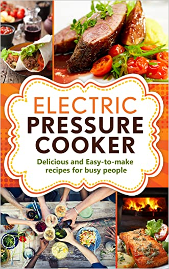 Electric Pressure Cooker: Delicious and easy-to-make one pot recipes   cookbook for busy people (Electric Pressure Cooker Cookbook, Electric Pressure Cooker Cookbook for kindle)
