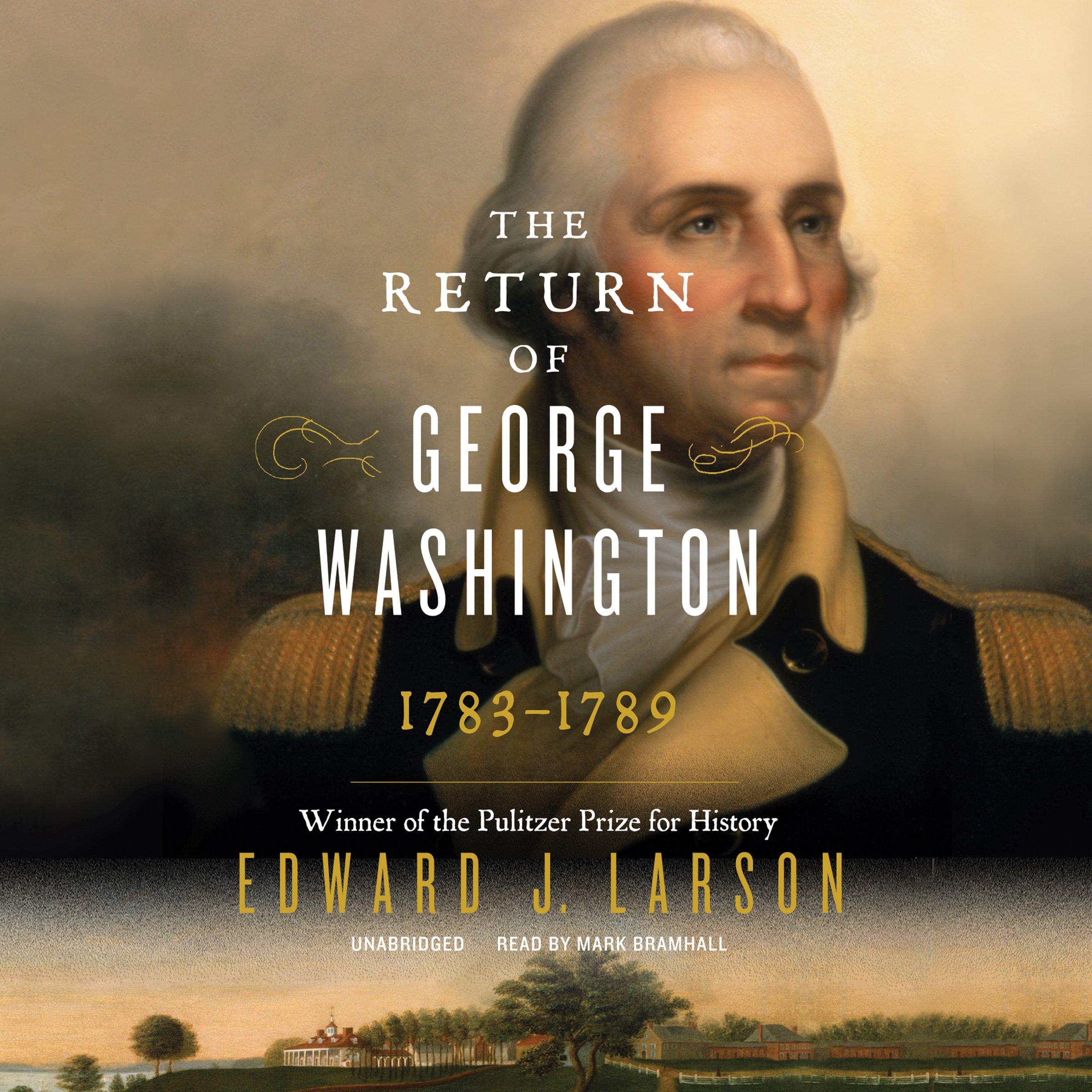 The Return of George Washington - Uniting the States, 1783-1789 - Edward Larson