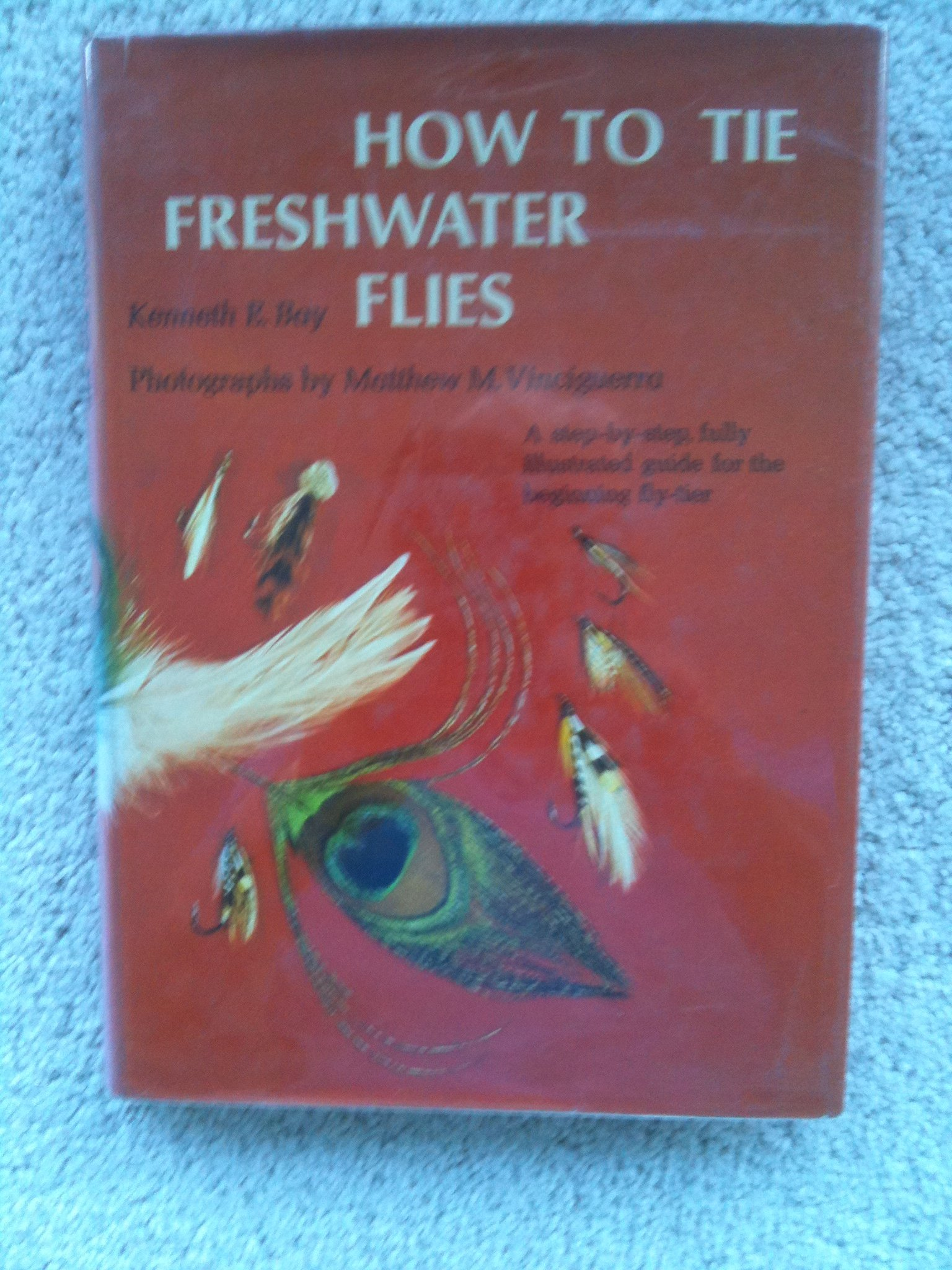 How to Tie Freshwater Flies, Bay, Kenneth E.; Vinciguerra, Matthew M.
