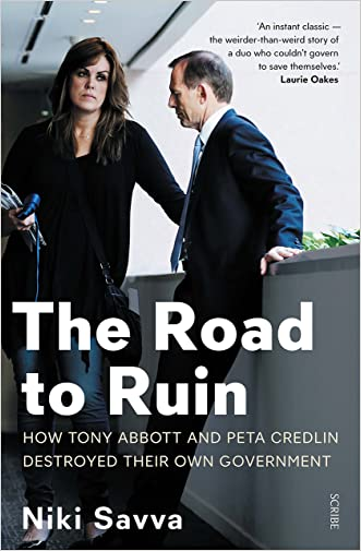 The Road to Ruin: how Tony Abbott and Peta Credlin destroyed their own government written by Niki Savva