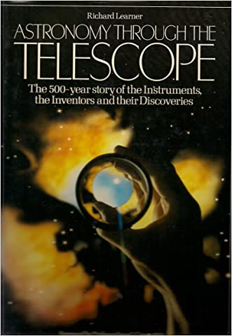 Astronomy Through the Telescope: The 500 Year Story of the Instruments, the Inventors, and Their Discoveries