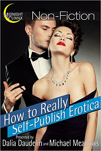 How to REALLY Self-Publish Erotica: The Truth About Kinks, Covers, Advertising and More! (Erotica Author Secrets Book 1) written by Dalia Daudelin