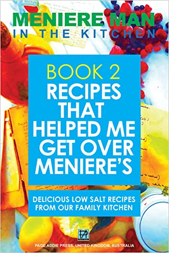 Meniere Man In The Kitchen. Recipes That Helped Me Get Over Meniere's.: Book 2. New delicious low salt recipes