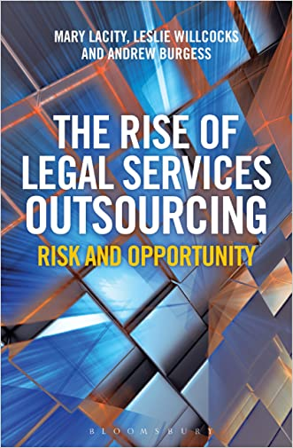 The Rise of Legal Services Outsourcing: Risk and Opportunity written by Mary Lacity