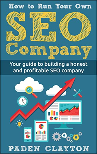 How to Run Your Own - SEO COMPANY - Amateurs to Professionals written by Paden Clayton