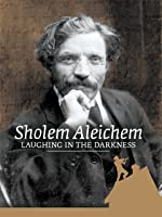 Sholem Aleichem: Laughing in the Darkness [HD]