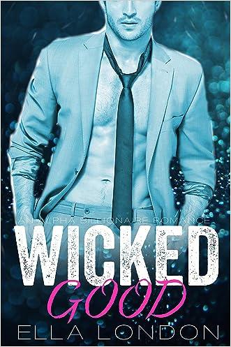 Wicked Good (The Billionaire's Fake Fiance, Book 3) (An Alpha Billionaire Romance)