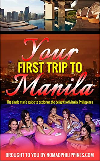Your First Trip to Manila: The single man's guide to exploring the delights of Manila, Philippines written by Dante Hall