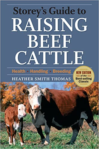 Storey's Guide to Raising Beef Cattle, 3rd Edition: Health, Handling, Breeding (Storey's Guide to Raising)