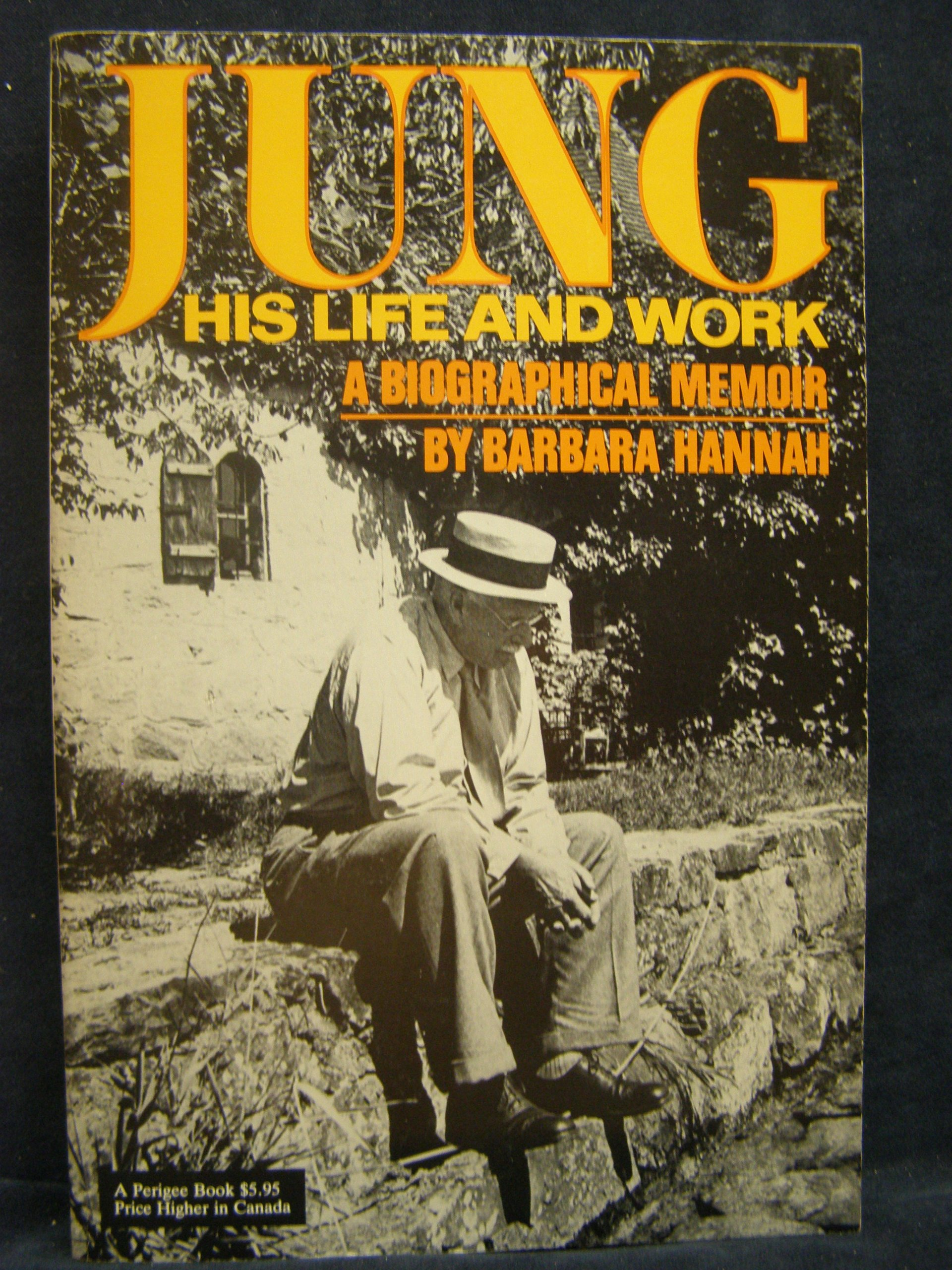 Jung : His Life and Work : A Biographical Memoir, Hannah, Barbara