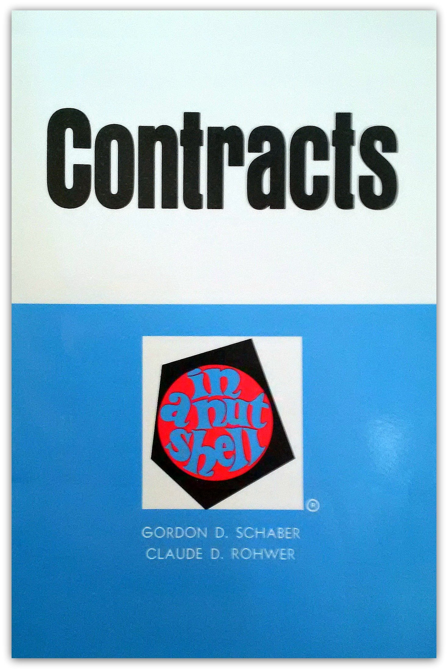 Contracts in a nutshell (Nutshell series), Gordon D. Schaber; Claude D. Rohwer