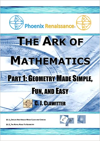 The Ark of Mathematics Part 1: Geometry Made Simple, Fun, and Easy