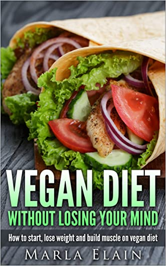 Vegan Diet Without Losing Your Mind: How to start, lose weight and build muscle on vegan diet (veganism, healthy diet, losing weight)
