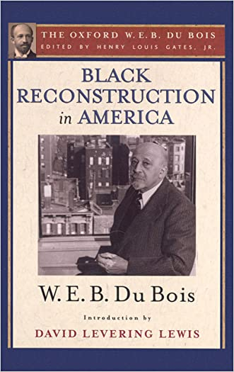 Black Reconstruction in America (The Oxford W. E. B. Du Bois): An Essay Toward a History of the Part Which Black Folk Played in the Attempt to Reconstruct Democracy in America, 1860-1880 written by W. E. B. Du Bois