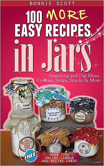 100 More Easy Recipes in Jars written by Bonnie Scott