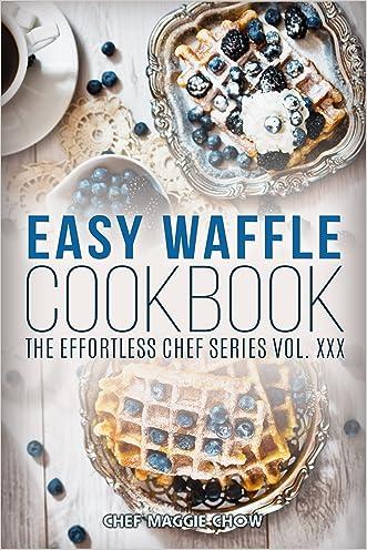 Easy Waffle Cookbook (Waffle Recipes, Waffle Cookbook, Waffles Recipes, Waffle Cooking, Waffles Cookbook 1)