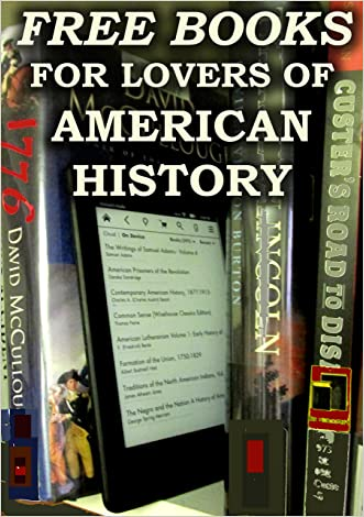 Free Books For Lovers of American History: Over 200 Free Downloadable American History Books (Free Books for a Quick Download Book 5)