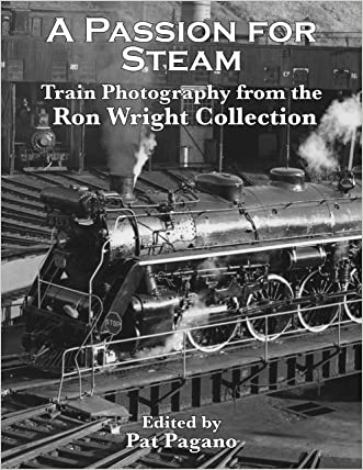 A Passion For Steam: Train Photography From the Ron Wright Collection