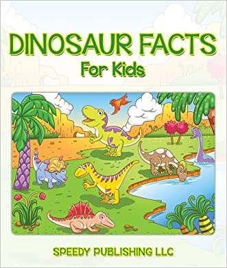 Dinosaur Facts For Kids: Children's Dinosaur Books written by Speedy Publishing