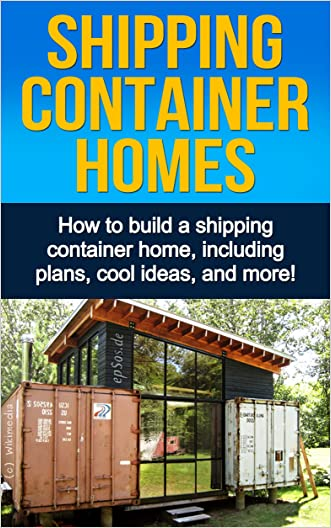 Shipping Container Homes: How to build a shipping container home, including plans, cool ideas, and more! written by Daniel Knight